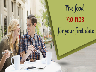 Five food no nos for your first date
