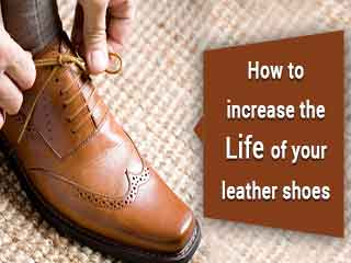 How to increase the life of your leather shoes