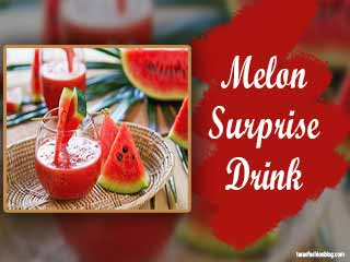 Melon surprise drink