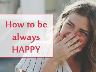 How to be always happy