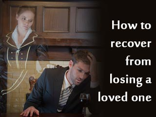 How to recover from losing a loved one