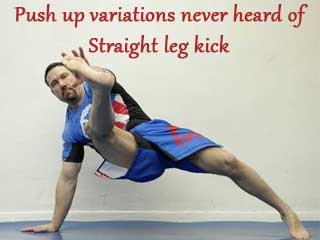Push up variations never heard of Straight leg kick