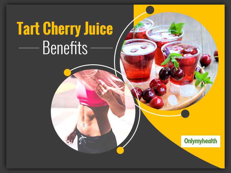 Know 5 Ways How Tart Or Sour Cherry Juice Is Beneficial For The Health