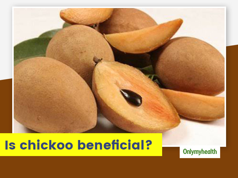 Benefits And Side Effects Of Having Chikoo