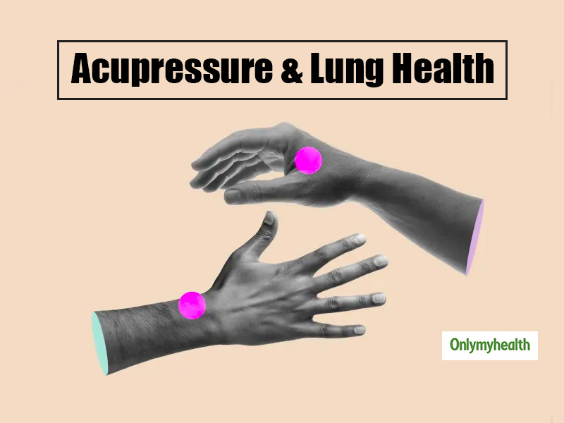 Acupressure For Lung Health: Tap On These Acupressure Points For A Greater immunity And Sound Lung Health