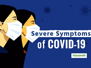 What Are The Severe Symptoms Of COVID-19, And Who Is More Prone?