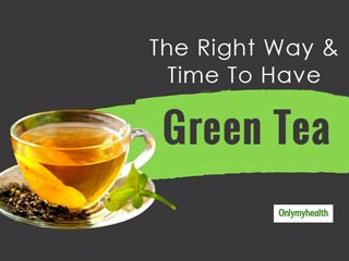 This is How One Should Have Green Tea For Maximum Benefits