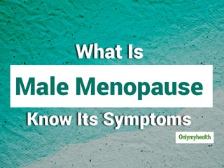 What Is Male Menopause, Explains Urologist Dr Sharma