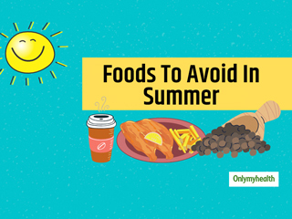 Consume These Food Items Less In Summers. Know Why