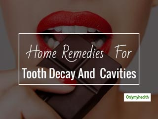 Troubled Due To Cavities? Follow These 7 Home Remedies To Get Rid Of Cavities