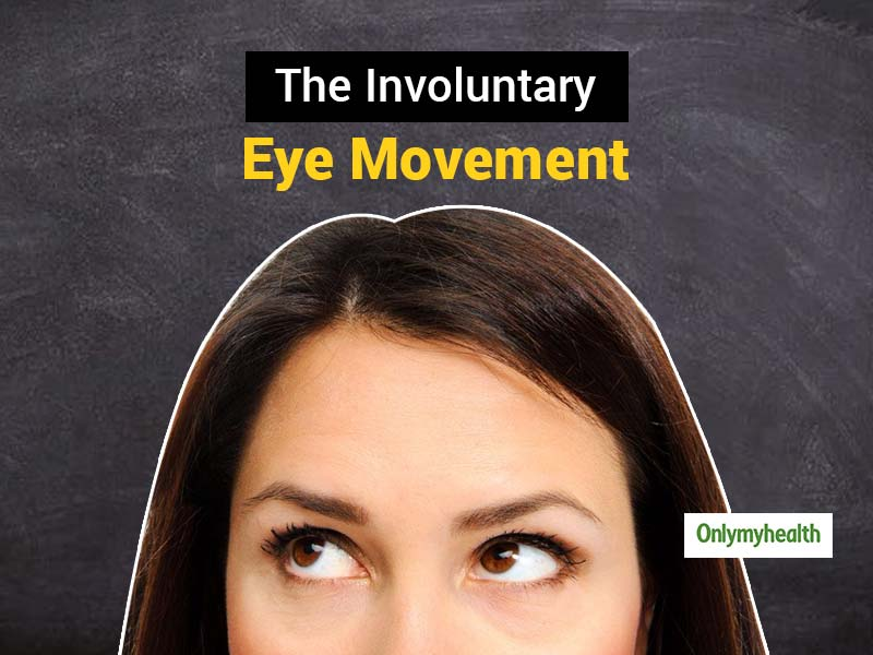 Here's What Can Be Done To Control The Uncontrolled Eye Movements, Explains Dr Sachdev