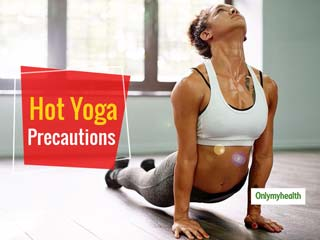 Hot Yoga: Keep These 4 Important Tips In Mind to Get Maximum Health Benefits From Hot Yoga