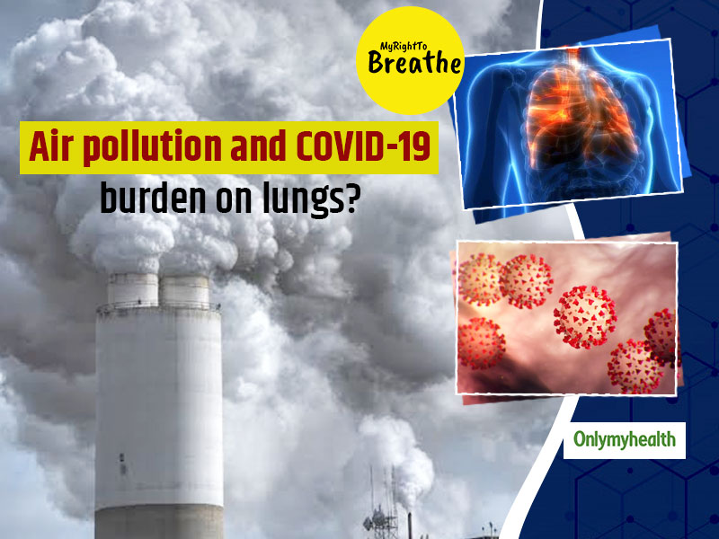 How Air Pollution And COVID 19 Together Put Extra Burden On The Lungs? Know What Experts Have To Say On This