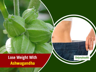 Why Is Ashwagandha Used For <strong>Weight</strong> Loss? Know Its Health Benefits And Much More