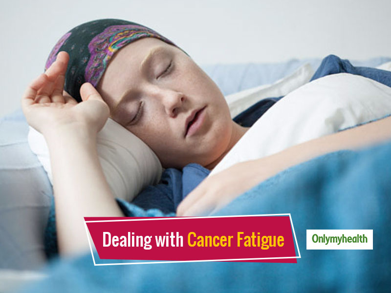 What is Cancer Fatigue, Causes And Tips To Fight Cancer Fatigue For A Better Lifestyle