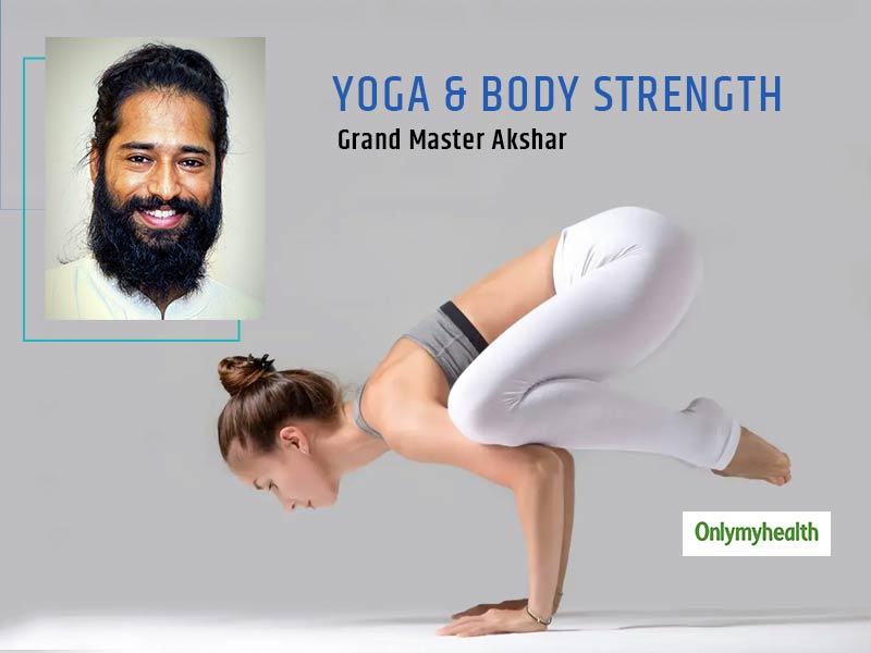 Yoga And Body Strength: Strength-Building Asanas, As Explained By Yoga Expert Grand Master Akshar