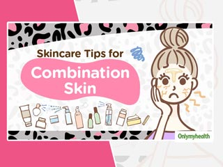 Skincare <strong>Tips</strong> For Combination Skin: Do's And Don'ts to Keep In Mind During Season Change