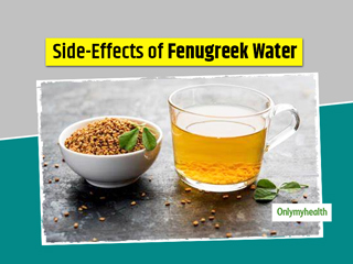 Fenugreek Seeds Water Side Effects: Know When And Why Not To Have It