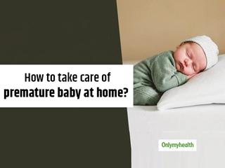How To Take Care Of A Premature Baby At Home? Know From An Expert
