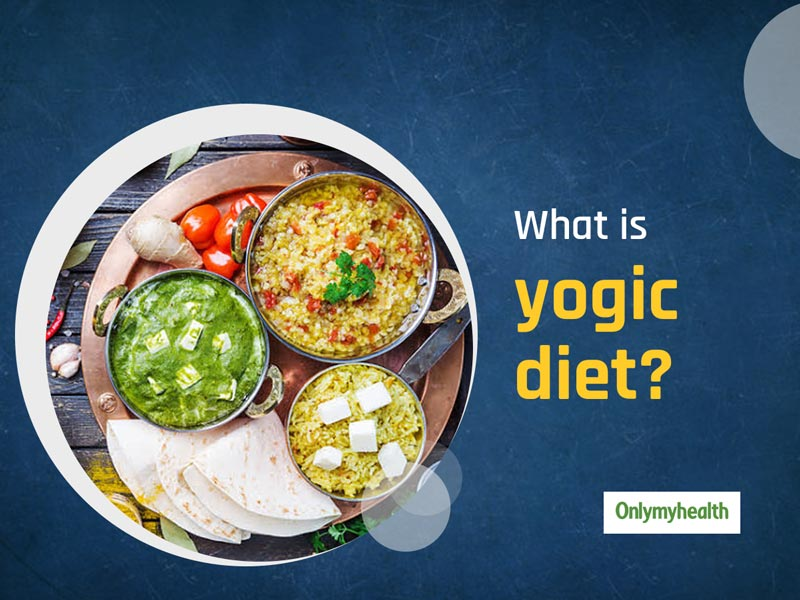 What Is Yogic Diet? Know Its Health Benefits And Side Effects From A Dietician