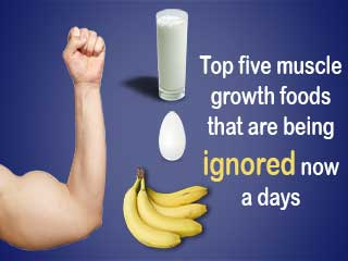 Top five muscle growth <strong>foods</strong> that are being ignored now a days
