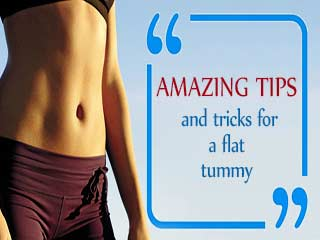 Amazing tips and tricks for a flat tummy