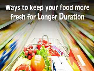 Ways to keep your <strong>food</strong> more fresh for longer duration