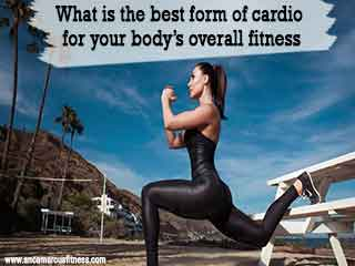 What is the best form of cardio for your body's overall fitness