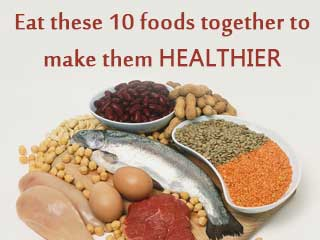 Eat these 10 foods together to make them healthie..