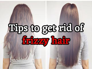 Tips to get rid of frizzy <strong>hair</strong>