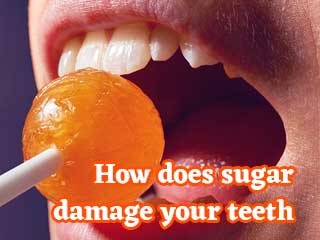 How does sugar damage your <strong>teeth</strong>