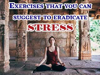 Exercises that you can suggest to eradicate <strong>stress</strong>