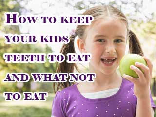 How to keep your kids <strong>teeth</strong> to eat and what not to eat