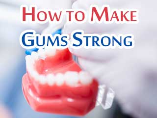 How to make gums strong