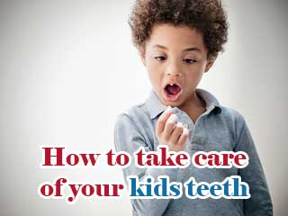How to take care of your kids <strong>teeth</strong>