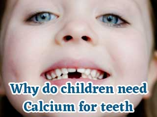 Why do children need <strong>Calcium</strong> for teeth