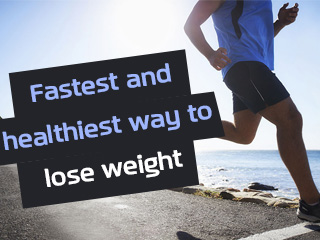 Fastest and healthiest way to <strong>lose</strong> <strong>weight</strong>
