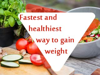 Fastest and healthiest way to gain <strong>weight</strong>