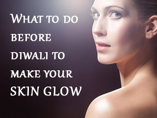 What to do before diwali to make your skin <strong>glow</strong>