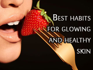Best habits for glowing and <strong>healthy</strong> skin
