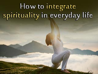 How to integrate <strong>spirituality</strong> in everyday life