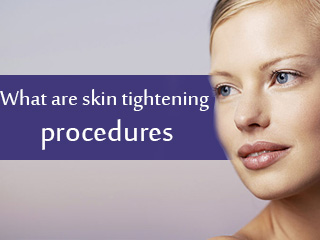<strong>What</strong> are skin tightening treatments