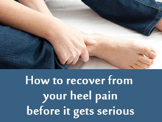 How to recover from your heel pain before it gets serious