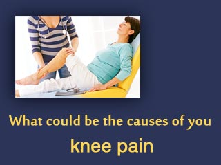 What could be the causes of you knee pain?