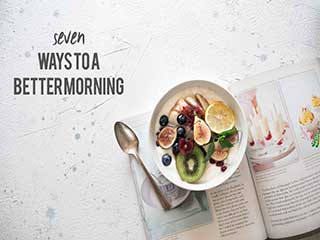 7 simple ways to a better <strong>morning</strong>