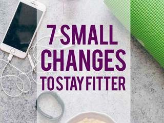 7 Small Lifestyle Changes to Stay Fit