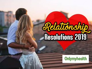 6 Relationships Resolutions Every Couple Should Make In <strong>2019</strong>