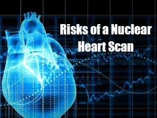 What are the Risks of a Nuclear Heart <strong>Scan</strong>?