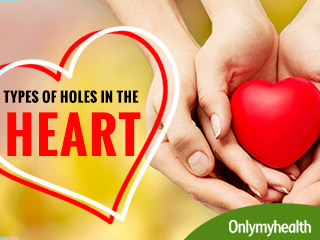 What are the types of Holes in the Heart?