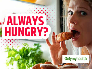 6 Reasons Why You are Hungry All the Time